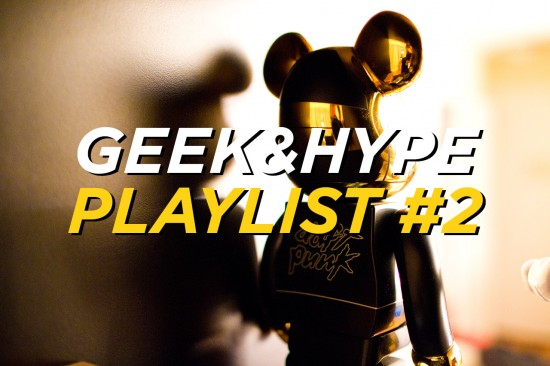 Geek&#038;Hype Playlist #2